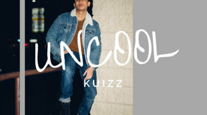 New Music: KUIZZ Releases 'Uncool'